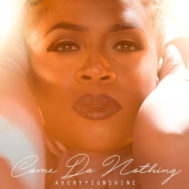 """Exclusive Premiere: Here's A First Listen Of Avery*Sunshine's New Single """"Come Do Nothing"""""""