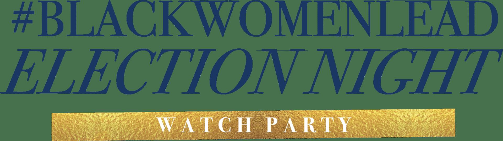 #BlackWomenLead Election Night Watch Party