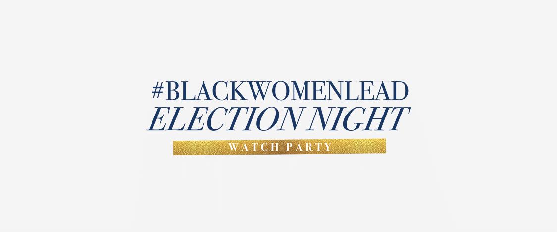Black Women Lead: Election Night Watch Party