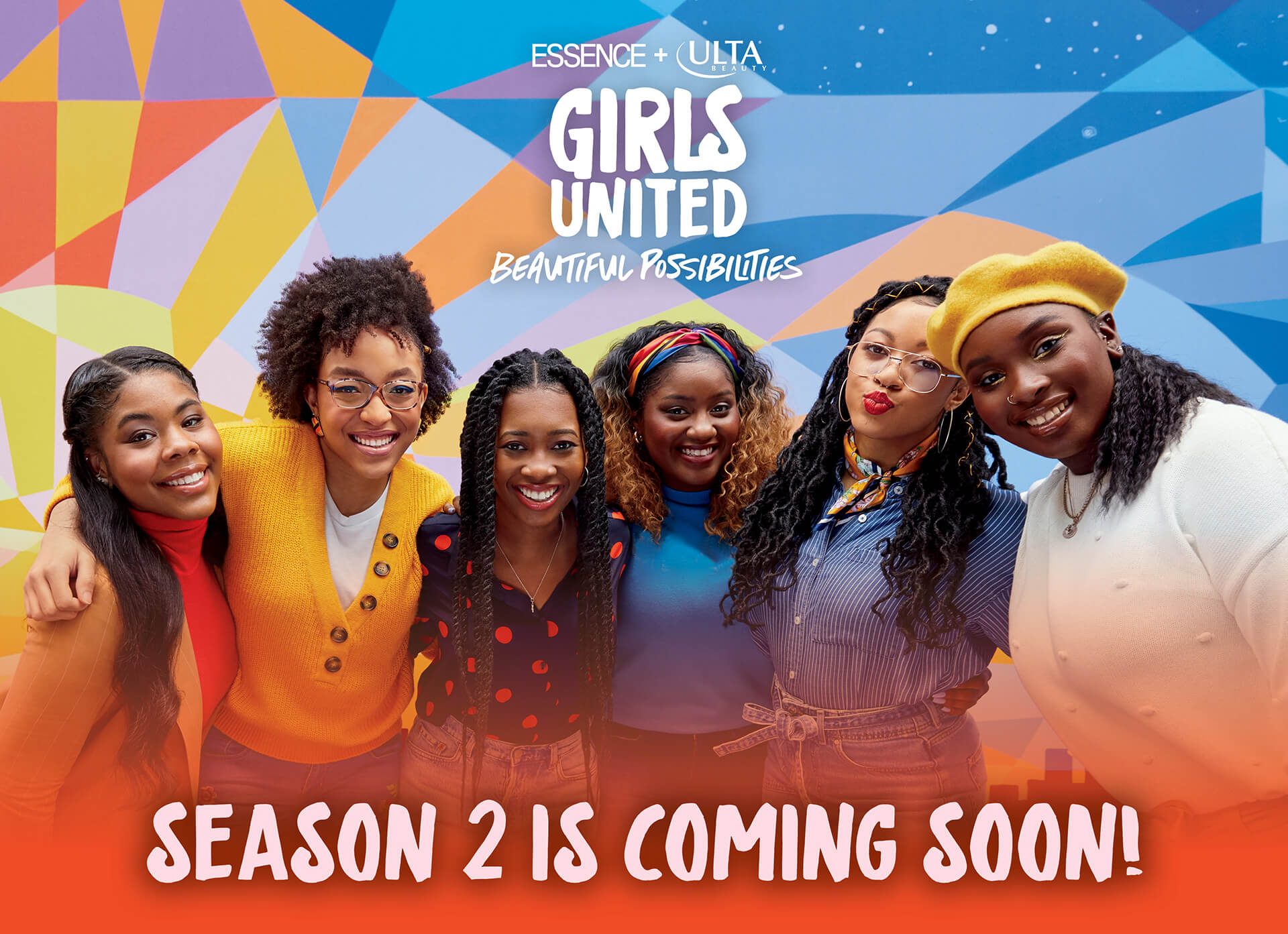 Essence and Ulta Beauty are back for season two of Girls United: Beautiful Possibilities— with six new girls, six new challenges, and one amazing beauty collection.
