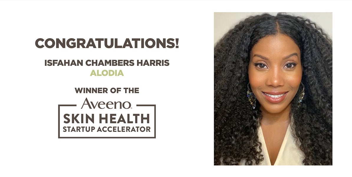 Congratulations to Isfahan Chambers Harris - Alodia. Winner of the Aveeno Skin Health Startup Accelerator