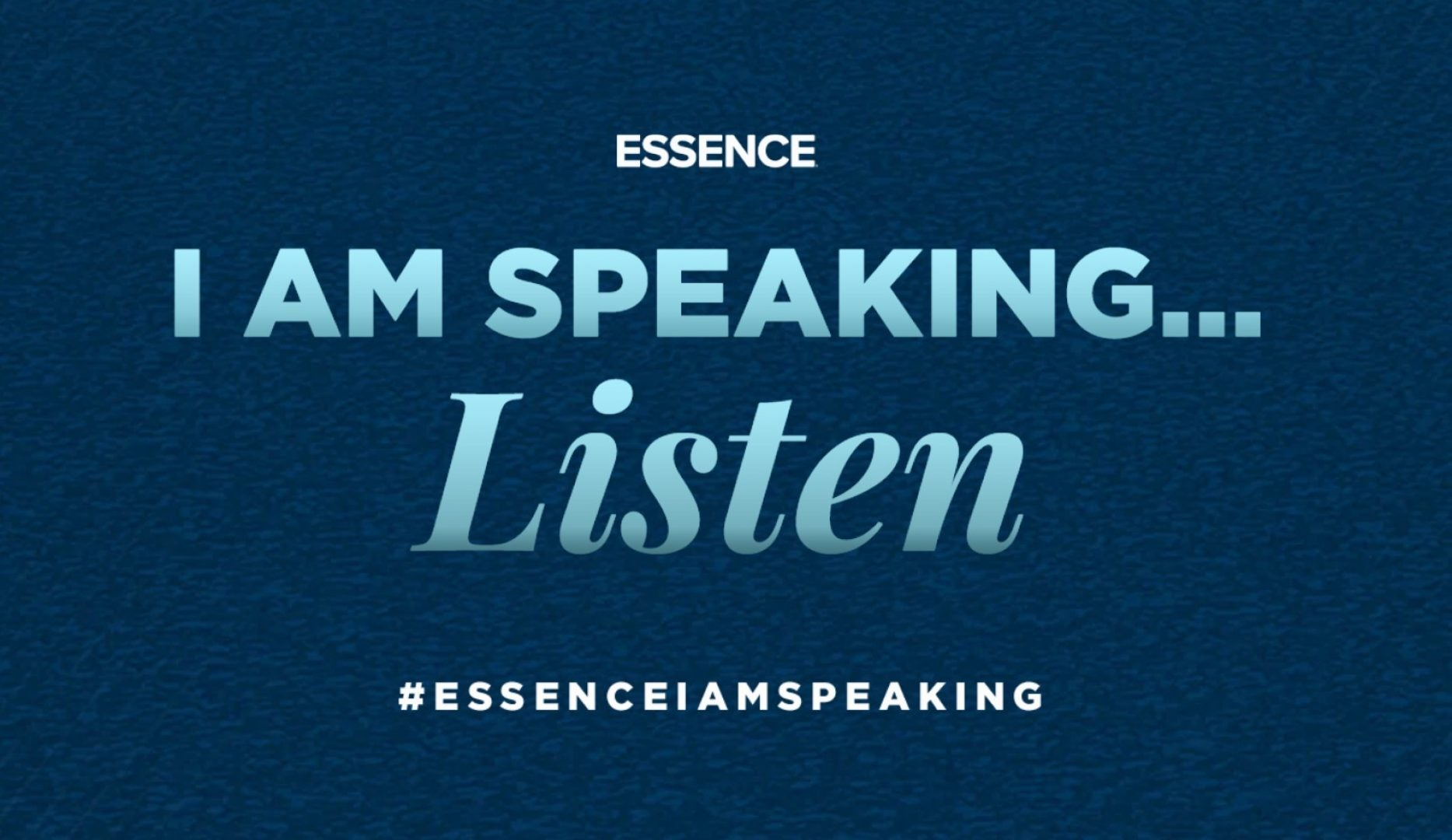 ESSENCE I Am Speaking
