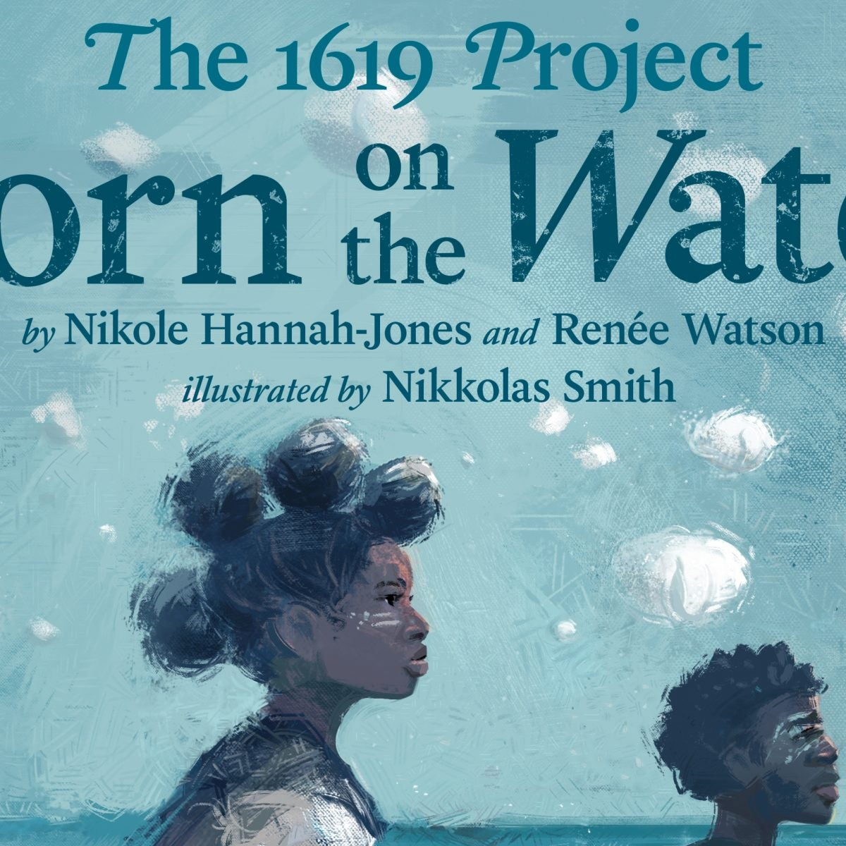 EXCLUSIVE: Nikole Hannah-Jones and Co-Author Renée Watson Debut 'Born on the Water,' a New Children's Book Based on The 1619 Project