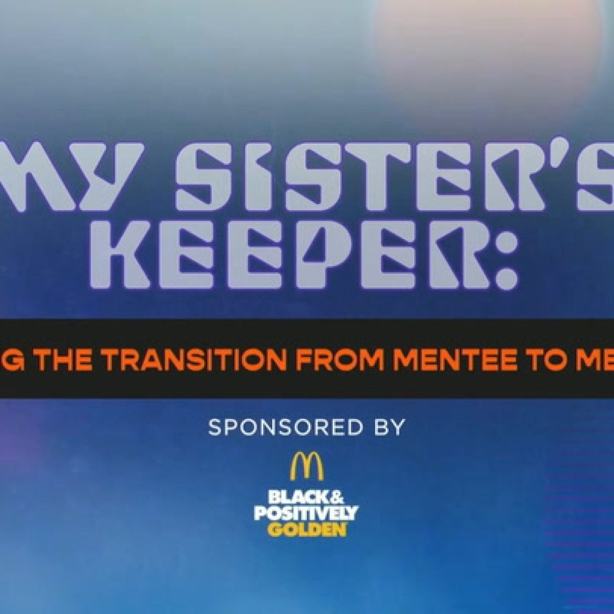 My Sister's Keeper: Making The Transistion from Mentee to Mentor