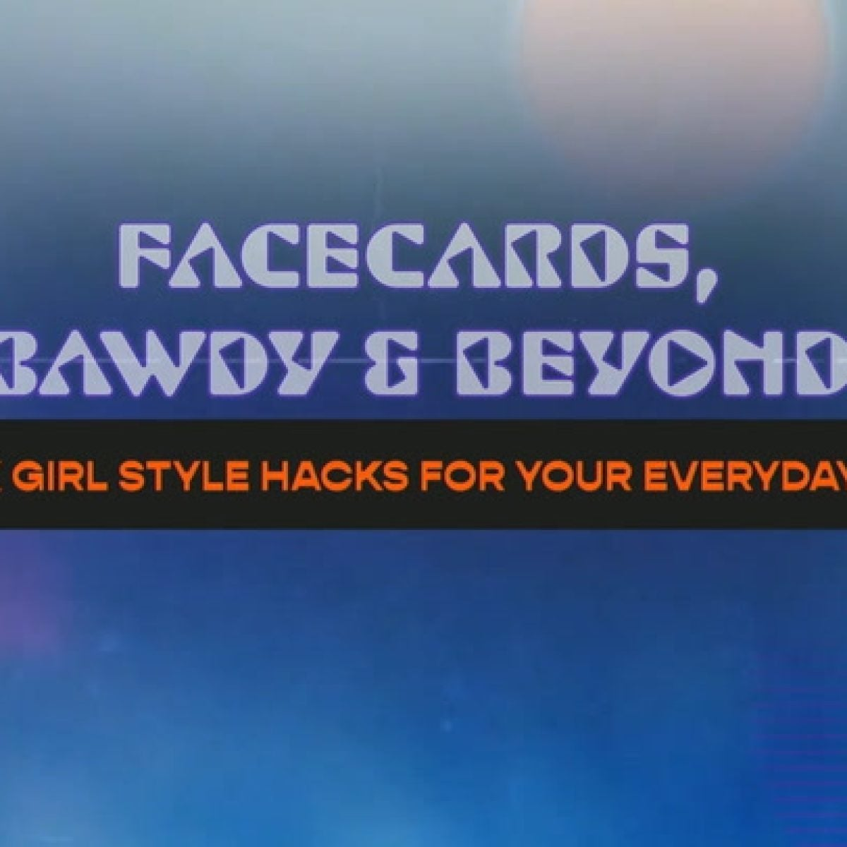 Facecards, Bawdy & Beyond: Black Girl Style Hacks For Your Everyday Slay